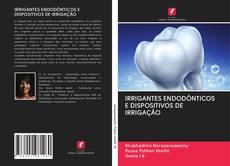 Buchcover von IRRIGANTES ENDODÔNTICOS E DISPOSITIVOS DE IRRIGAÇÃO