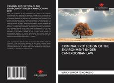 Couverture de CRIMINAL PROTECTION OF THE ENVIRONMENT UNDER CAMEROONIAN LAW