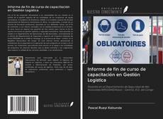 Couverture de Informe de fin de curso de capacitación en Gestión Logística