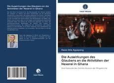 Bookcover of Die Auswirkungen des Glaubens an die Aktivitäten der Hexerei in Ghana