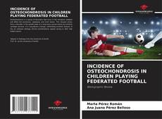 Buchcover von INCIDENCE OF OSTEOCHONDROSIS IN CHILDREN PLAYING FEDERATED FOOTBALL