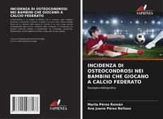 Bookcover of INCIDENZA DI OSTEOCONDROSI NEI BAMBINI CHE GIOCANO A CALCIO FEDERATO