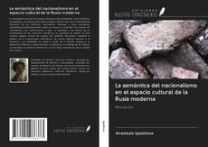 Bookcover of La semántica del nacionalismo en el espacio cultural de la Rusia moderna