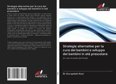 Copertina di Strategie alternative per la cura dei bambini e sviluppo dei bambini in età prescolare