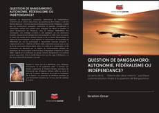 Buchcover von QUESTION DE BANGSAMORO: AUTONOMIE, FÉDÉRALISME OU INDÉPENDANCE?