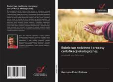 Bookcover of Rolnictwo rodzinne i procesy certyfikacji ekologicznej: