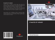 Bookcover of A world of robots!