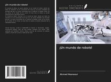 Bookcover of ¡Un mundo de robots!