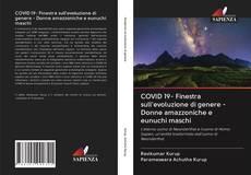 Bookcover of COVID 19- Finestra sull'evoluzione di genere - Donne amazzoniche e eunuchi maschi