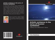 Bookcover of Artistic existence in the lyrics of Russian symbolists