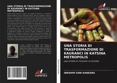 Portada del libro de UNA STORIA DI TRASFORMAZIONE DI KAURANCI IN KATSINA METROPOLIS