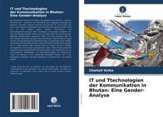 Bookcover of IT und Ttechnologien der Kommunikation in Bhutan: Eine Gender-Analyse