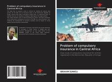 Bookcover of Problem of compulsory insurance in Central Africa