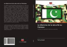 Bookcover of Le dilemme de la sécurité au Pakistan