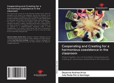 Bookcover of Cooperating and Creating for a harmonious coexistence in the classroom