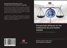 Perspectives éthiques sur les traitements de procréation assistée kitap kapağı