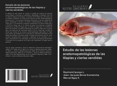 Bookcover of Estudio de las lesiones anatomopatológicas de las tilapias y clarias vendidas