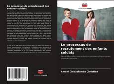 Bookcover of Le processus de recrutement des enfants soldats