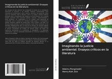Bookcover of Imaginando la justicia ambiental: Ensayos críticos en la literatura