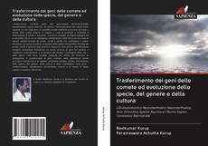 Trasferimento dei geni delle comete ed evoluzione delle specie, del genere e della cultura kitap kapağı