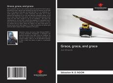 Bookcover of Grace, grace, and grace