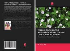 Capa do livro de PERFIL FITOQUÍMICO E ATIVIDADE ANTIBACTERIANA DO BACOPA MONNIERI