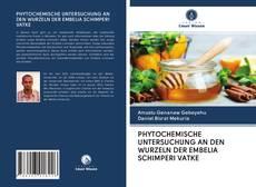 Bookcover of PHYTOCHEMISCHE UNTERSUCHUNG AN DEN WURZELN DER EMBELIA SCHIMPERI VATKE