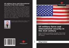 Bookcover of US military force and international security in the 21st century