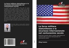 Copertina di La forza militare statunitense e la sicurezza internazionale nel ventunesimo secolo