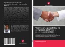 Buchcover von Oportunismo percebido pelo comprador, contratos e coordenação vertical