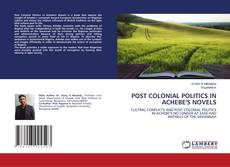 Bookcover of POST COLONIAL POLITICS IN ACHEBE'S NOVELS