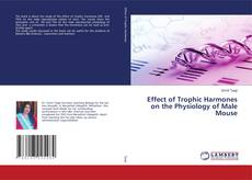 Effect of Trophic Harmones on the Physiology of Male Mouse kitap kapağı