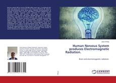 Bookcover of Human Nervous System produces Electromagnetic Radiation.