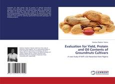 Bookcover of Evaluation for Yield, Protein and Oil Contents of Groundnuts Cultivars