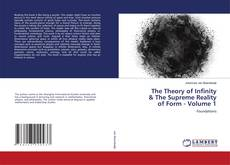 Bookcover of The Theory of Infinity & The Supreme Reality of Form - Volume 1