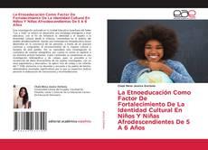 Capa do livro de La Etnoeducación Como Factor De Fortalecimiento De La Identidad Cultural En Niños Y Niñas Afrodescendientes De 5 A 6 Años