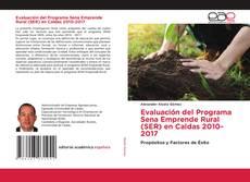 Bookcover of Evaluación del Programa Sena Emprende Rural (SER) en Caldas 2010-2017