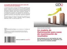 Buchcover von Un modelo de Optimización para casos de maximización de resultados