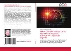 Bookcover of MEDITACIÓN ADVAITA III: No existe espacio, tiempo ni Creación alguna