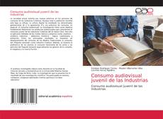 Bookcover of Consumo audiovisual juvenil de las Industrias