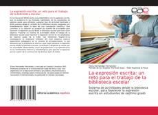 Bookcover of La expresión escrita: un reto para el trabajo de la biblioteca escolar