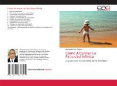 Bookcover of Cómo Alcanzar La Felicidad Infinita