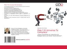 Bookcover of Pide Y El Universo Te Complace