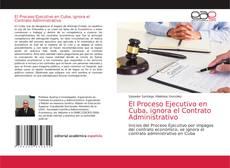 Portada del libro de El Proceso Ejecutivo en Cuba, ignora el Contrato Administrativo