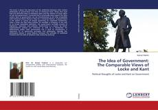 Bookcover of The Idea of Government: The Comparable Views of Locke and Kant
