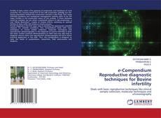 Bookcover of e-Compendium Reproductive diagnostic techniques for Bovine infertility