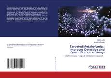 Bookcover of Targeted Metabolomics: Improved Detection and Quantification of Drugs