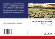 Bookcover of The Eco-semiotic Triangle of Natural Powers