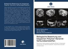 Bookcover of Biologische Bewertung von biegsamen Polymer-Keramik-Verbundwerkstoffen