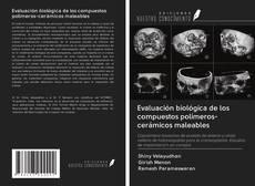 Bookcover of Evaluación biológica de los compuestos polímeros-cerámicos maleables